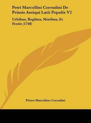 Petri Marcellini Corradini de Primis Antiqui Latii Populis V2: Urbibus, Regibus, Moribus, Et Festis (1748) by Pietro Marcellino Corradini image