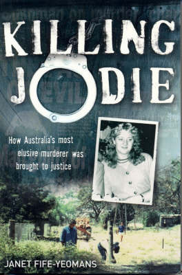 Killing Jodie: How Australia's Most Elusive Murderer Was Brought to Justice by Janet Fife-Yeomans