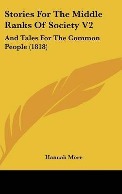 Stories For The Middle Ranks Of Society V2: And Tales For The Common People (1818) by Hannah More