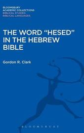 """The Word """"Hesed"""" in the Hebrew Bible by Gordon R. Clark"""