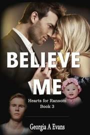 Believe Me by Georgia a Evans