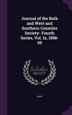 Journal of the Bath and West and Southern Counties Society- Fourth Series, Vol. IX, 1898-99 by Staff image