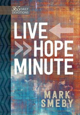 Live Hope Minute by Mark Smeby