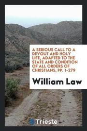 A Serious Call to a Devout and Holy Life, Adapted to the State and Condition of All Orders of Christians, Pp. 1-279 by William Law