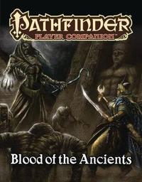 Pathfinder Player Companion: Blood of the Ancients by Paizo Staff