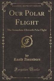 Our Polar Flight by Roald Amundsen image