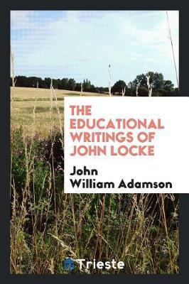 The Educational Writings of John Locke by John William Adamson