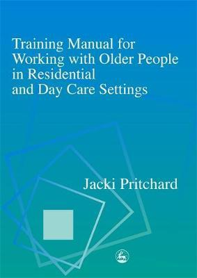 Training Manual for Working with Older People in Residential and Day Care Settings by Jacki Pritchard image