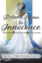 My Return Home to Innocence by Tresca Trent Grannum