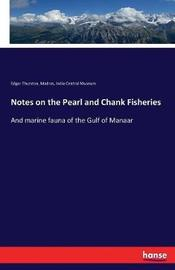 Notes on the Pearl and Chank Fisheries by Edgar Thurston