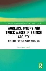 Workers, Unions and Truck Wages in British Society by Christopher Frank