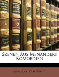 Szenen Aus Menanders Komoedien by Carl Robert