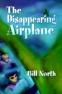 The Disappearing Airplane by Bill North