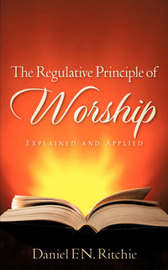 The Regulative Principle of Worship by Daniel, F.N. Ritchie image