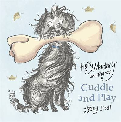 Hairy Maclary and Friends: Cuddle and Play by Lynley Dodd