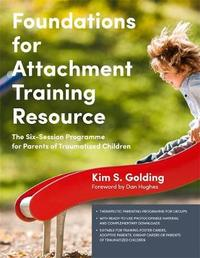 Foundations for Attachment Training Resource by Kim Golding