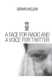 A Face for Radio and a Voice for Twitter by Gerard McLean image