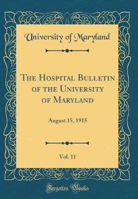 The Hospital Bulletin of the University of Maryland, Vol. 11 by University Of Maryland