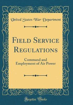 Field Service Regulations by United States War Department