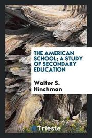 The American School; A Study of Secondary Education by Walter S. Hinchman image