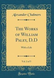 The Works of William Paley, D.D, Vol. 2 of 5 by Alexander Chalmers image
