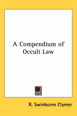 A Compendium of Occult Law by R.Swinburne Clymer