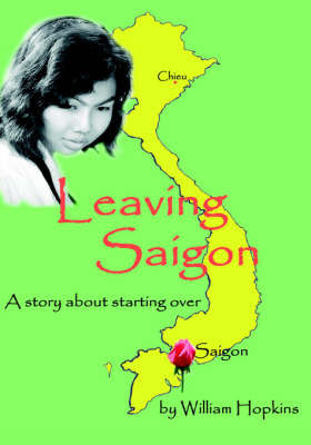 Leaving Saigon: A Story About Starting Over by William Hopkins