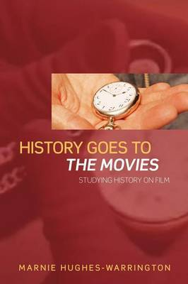 History Goes to the Movies by Marnie Hughes-Warrington