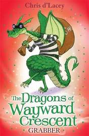The Dragons Of Wayward Crescent: Grabber by Chris D'Lacey