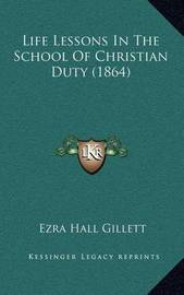 Life Lessons in the School of Christian Duty (1864) by Ezra Hall Gillett