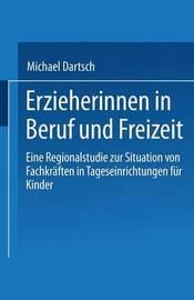 Erzieherinnen in Beruf Und Freizeit by Michael Dartsch