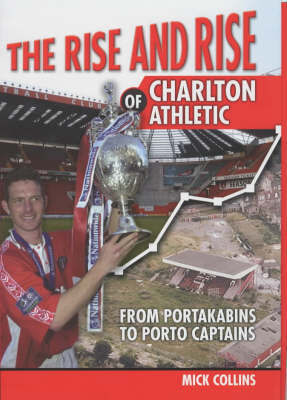 The Rise & Rise Of Charlton Athletic by Mick Collins image