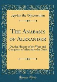 The Anabasis of Alexander by Arrian the Nicomedian