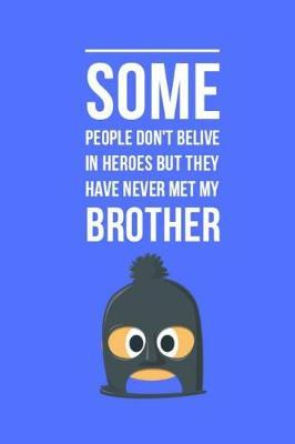 Some people don't belive in heroes but they have never met my Brother by Little Jo