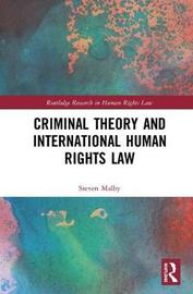 Criminal Theory and International Human Rights Law by Steven Malby