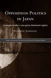 Opposition Politics in Japan by Stephen Johnson