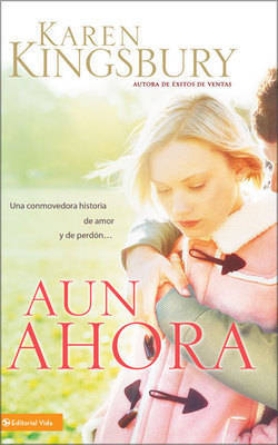 Aun Ahora: A Soul-stirring Tale of Lost Love and Forgiveness... by Karen Kingsbury image