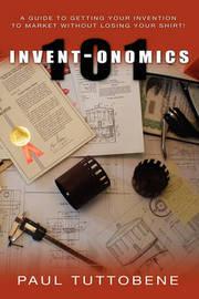 Invent-Onomics 101 by Paul Tuttobene