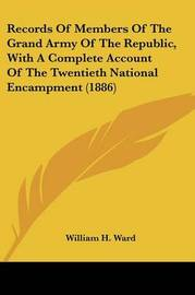 Records of Members of the Grand Army of the Republic, with a Complete Account of the Twentieth National Encampment (1886) image