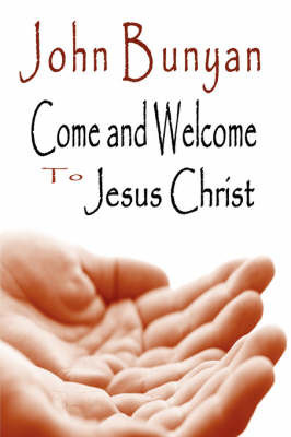 Come and Welcome to Jesus Christ by John Bunyan )