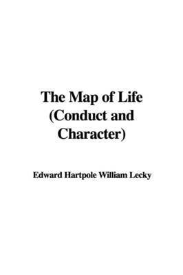 The Map of Life (Conduct and Character) by Edward Hartpole William Lecky