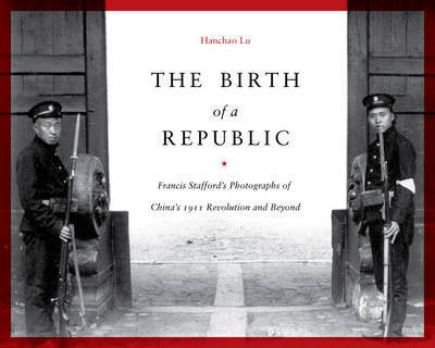 The Birth of a Republic by Hanchao Lu