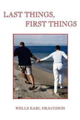 Last Things, First Things by Wells Earl Draughon image