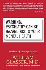 Warning: Psychiatry Can Be Hazardous to Your Mental Health by William Glasser