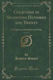 Courtship in Seventeen Hundred and Twenty, Vol. 1 of 2 by Hawley Smart