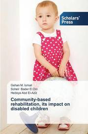 Community-Based Rehabilitation, Its Impact on Disabled Children by Ismail Gehan M
