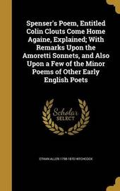 Spenser's Poem, Entitled Colin Clouts Come Home Againe, Explained; With Remarks Upon the Amoretti Sonnets, and Also Upon a Few of the Minor Poems of Other Early English Poets by Ethan Allen 1798-1870 Hitchcock image