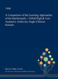 A Comparison of the Learning Approaches of the Intellectually - Gifted High & Low Academic Achievers Anglo-Chinese Schools by Siu-Yin Helen Yu Ku image