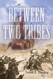 Between Two Tribes by Forest B Dunning