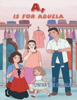 A, Is for Abuela by Cynthia S de Las Salas